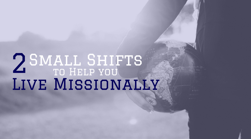 2-Small-Shifts-to-Help-you-Live-Missionally