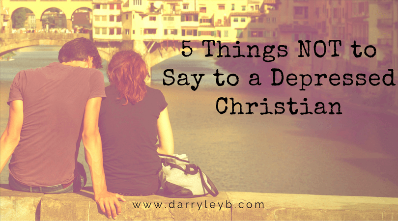5 Things NOT to Say to a Depressed Christian