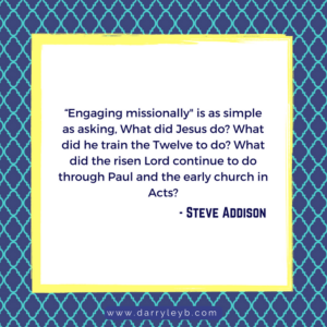 How to Missionally Engage you Community - Steve Addison