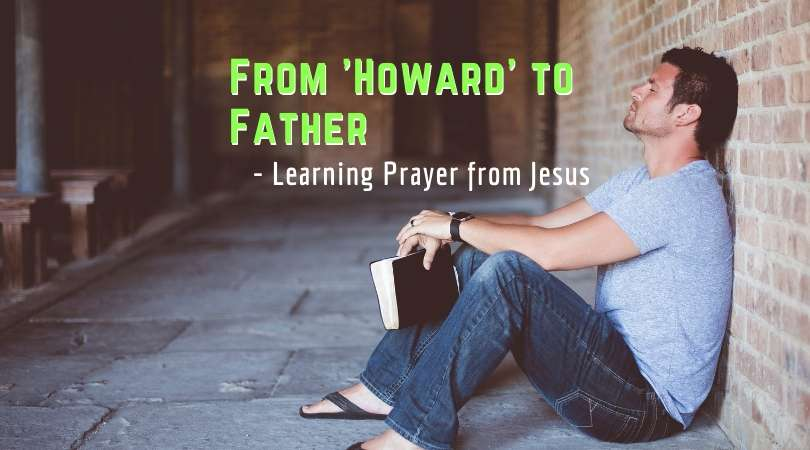 From-Howard-to-Father-Learning-Prayer-from-Jesus